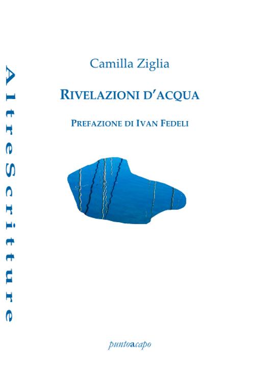 Rivelazioni d'acqua - Camilla Ziglia | puntoacapo